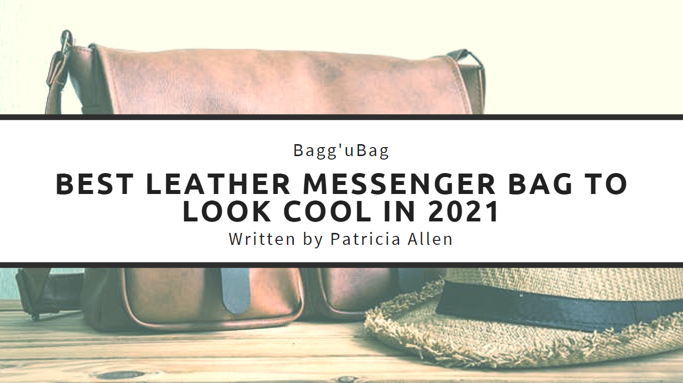 Best Leather Messenger Bag to look cool in 2020